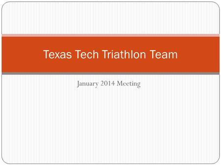 January 2014 Meeting Texas Tech Triathlon Team. Meeting Notes Tammilee Kerr Robbie Layman Hello to new members Housekeeping Practice Schedule Race Schedule.