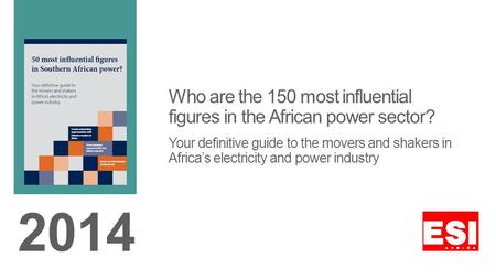 Who are the 150 most influential figures in the African power sector? Your definitive guide to the movers and shakers in Africas electricity and power.