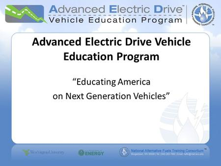 Advanced Electric Drive Vehicle Education Program Educating America on Next Generation Vehicles.