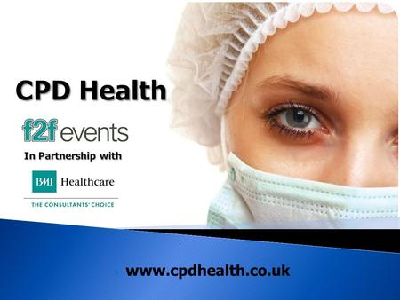 Www.cpdhealth.co.uk. The Event A national programme of 7 conferences visiting 7 UK cities delivering continuing professional development conferences to.