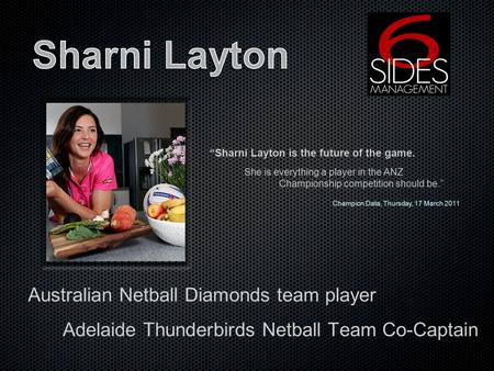 Australian Netball Diamonds team player Adelaide Thunderbirds Netball Team Co-Captain Sharni Layton is the future of the game. She is everything a player.