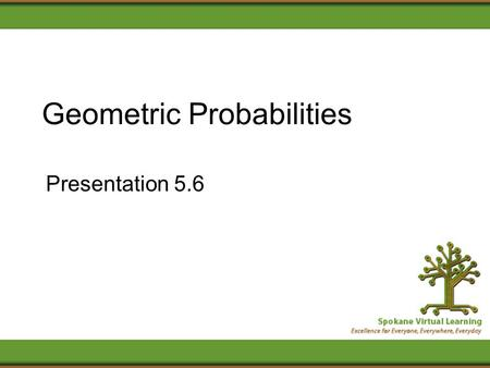 Geometric Probabilities Presentation 5.6. Lottery Tickets In our ignorance, we are going to invest in our future by purchasing one lottery ticket every.