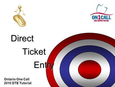 Direct Ticket Entry Ontario One Call 2010 DTE Tutorial.