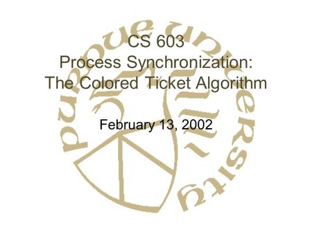 CS 603 Process Synchronization: The Colored Ticket Algorithm February 13, 2002.