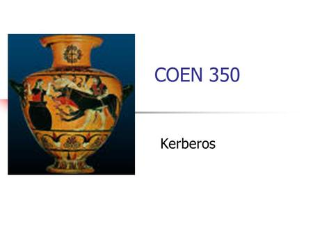 COEN 350 Kerberos. Provide authentication for a user that works on a workstation. Uses secret key technology Because public key technology still had patent.