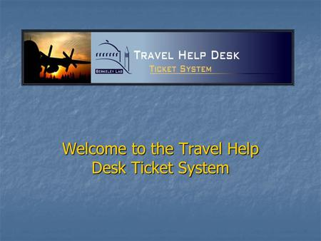 Welcome to the Travel Help Desk Ticket System. To access the Travel Help Desk Ticket System use this url https://travelhelp.lbl.gov/ To access the Travel.