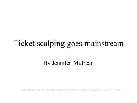 Ticket scalping goes mainstream By Jennifer Mulrean
