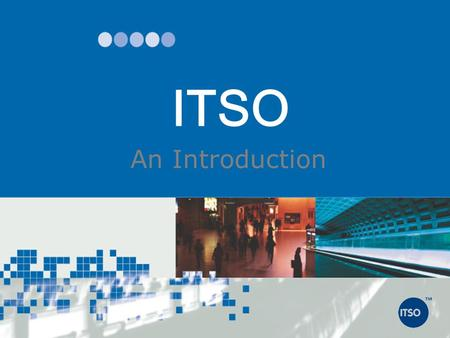 ITSO An Introduction.