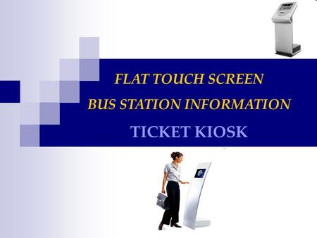 FLAT TOUCH SCREEN BUS STATION INFORMATION TICKET KIOSK.