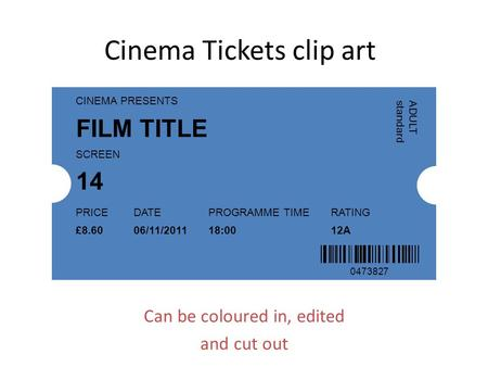 Cinema Tickets clip art Can be coloured in, edited and cut out 0473827 CINEMA PRESENTS SCREEN PRICEDATEPROGRAMME TIMERATING ADULT standard FILM TITLE 14.