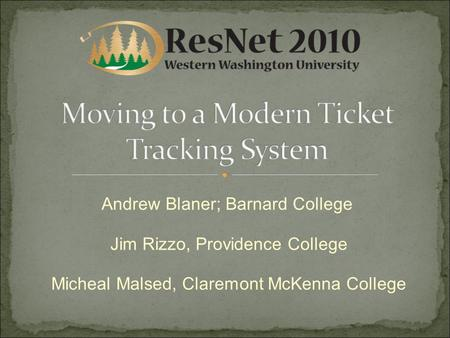 Andrew Blaner; Barnard College Jim Rizzo, Providence College Micheal Malsed, Claremont McKenna College.