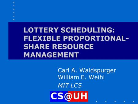LOTTERY SCHEDULING: FLEXIBLE PROPORTIONAL-SHARE RESOURCE MANAGEMENT