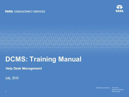 DCMS: Training Manual Help Desk Management July, 2010.