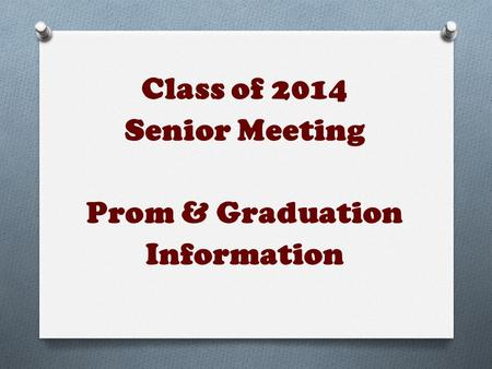 Class of 2014 Senior Meeting Prom & Graduation Information.