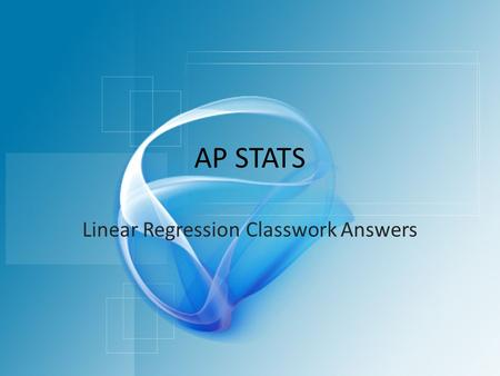 AP STATS Linear Regression Classwork Answers. Classwork Answers (1-5) 1.R 2 = 48.2% 2.Differences in fares explain 48.2% of the variability in distance.