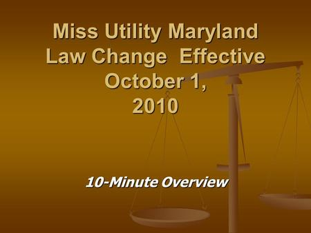 Miss Utility Maryland Law Change Effective October 1, 2010 10-Minute Overview.