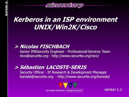 > Nicolas FISCHBACH Senior IP&Security Engineer - Professional Services Team -  > Sébastien LACOSTE-SERIS.