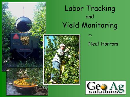 Labor Tracking and Yield Monitoring by Neal Horrom.
