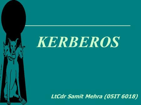 KERBEROS LtCdr Samit Mehra (05IT 6018).