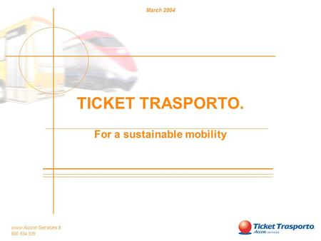 Www.Accor-Services.it 800 834 039 March 2004 TICKET TRASPORTO. For a sustainable mobility.