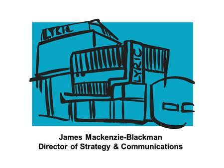 James Mackenzie-Blackman Director of Strategy & Communications.