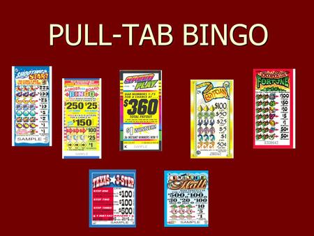 PULL-TAB BINGO. Pull-Tab Bingo What are pull-tabs as compared to regular bingo? Perforated, break-open Perforated, break-open paper card paper card Concealed.