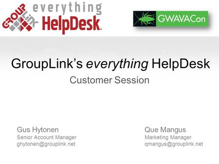 GroupLinks everything HelpDesk Customer Session Que Mangus Marketing Manager Gus Hytonen Senior Account Manager