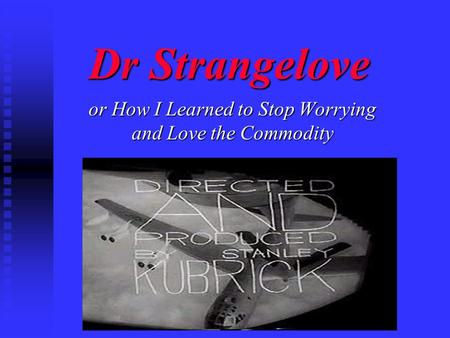 Dr Strangelove or How I Learned to Stop Worrying and Love the Commodity.