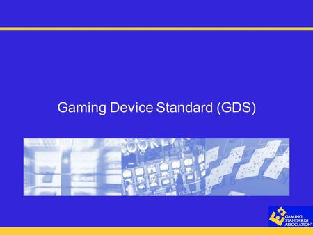 Gaming Device Standard (GDS). Global Gaming Expo - October 2004 GDS Structure Currently, there are Five (5) workgroups Coin Acceptor Workgroup Note/Ticket.
