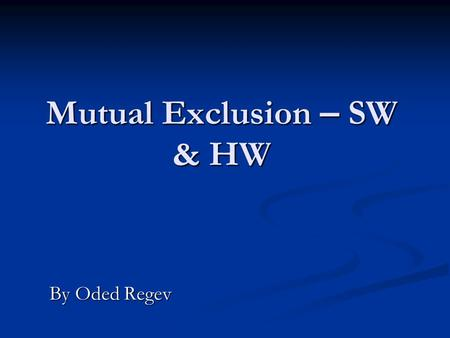 Mutual Exclusion – SW & HW By Oded Regev. Outline: Short review on the Bakery algorithm Short review on the Bakery algorithm Black & White Algorithm Black.