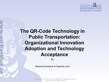 The QR-Code Technology in Public Transportation: Organizational Innovation Adoption and Technology Acceptance By Melanie Gutsche & Sascha Jork The QR-Code.