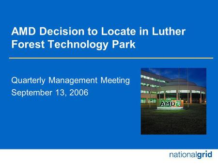 AMD Decision to Locate in Luther Forest Technology Park Quarterly Management Meeting September 13, 2006.