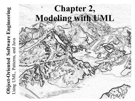 Using UML, Patterns, and Java Object-Oriented Software Engineering Chapter 2, Modeling with UML.