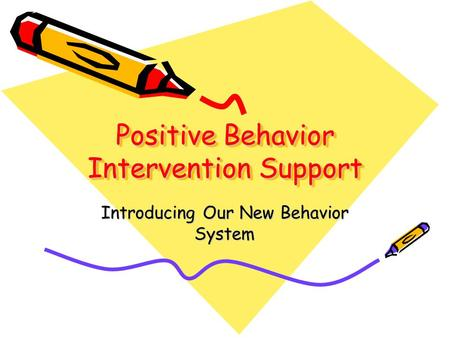 Positive Behavior Intervention Support Introducing Our New Behavior System.