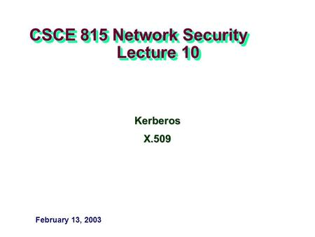 CSCE 815 Network Security Lecture 10 KerberosX.509 February 13, 2003.