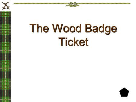 The Wood Badge Ticket.