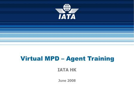 Virtual MPD – Agent Training IATA HK June 2008. 2 What is VMPD Interim solution for replacement of ATB2 AMCO before EMD is ready Airline implementation.