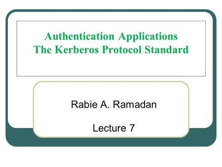 Authentication Applications The Kerberos Protocol Standard