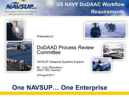 One NAVSUP… One Enterprise Presented to: DoDAAD Process Review Committee NAVSUP Weapons Systems Support By Lucy Giboyeaux NAVY RIC Monitor 23 August 2011.