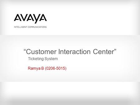 Customer Interaction Center Ramya B (0206-5015) Ticketing System.