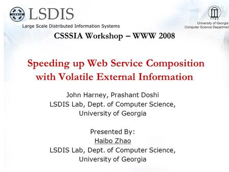 CSSSIA Workshop – WWW 2008 Speeding up Web Service Composition with Volatile External Information John Harney, Prashant Doshi LSDIS Lab, Dept. of Computer.