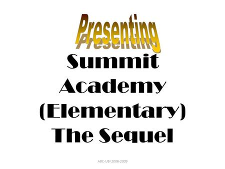Summit Academy (Elementary) The Sequel ABC-UBI 2008-2009.