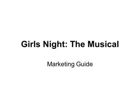 Girls Night: The Musical Marketing Guide. Our Target Audience Female Silent Generation - Born 1936 - 1945 Female Baby Boomers - Born 1946 – 1964 Female.