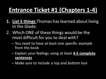Entrance Ticket #1 (Chapters 1-4) 1.List 5 things Thomas has learned about living in the Glade. 2.Which ONE of these things would be the most difficult.