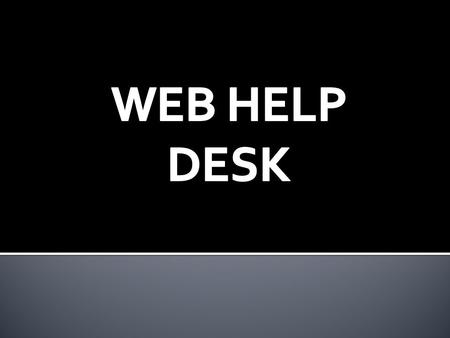 Web Help Desk is the system used by MTSS to receive and address any equipment problems that faculty and staff may encounter. Using Web Help Desk, student.