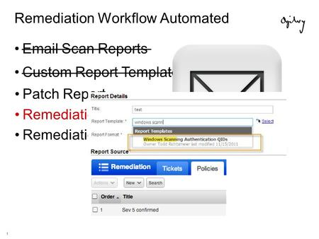 1 Remediation Workflow Automated Email Scan Reports Patch Report Remediation Policies Remediation Tickets API Custom Report Templates.