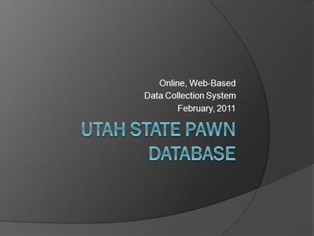 Online, Web-Based Data Collection System February, 2011.