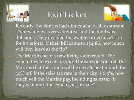 1. Recently, the Smiths had dinner at a local restaurant. Their waiter was very attentive and the food was delicious. They decided the waiter earned a.