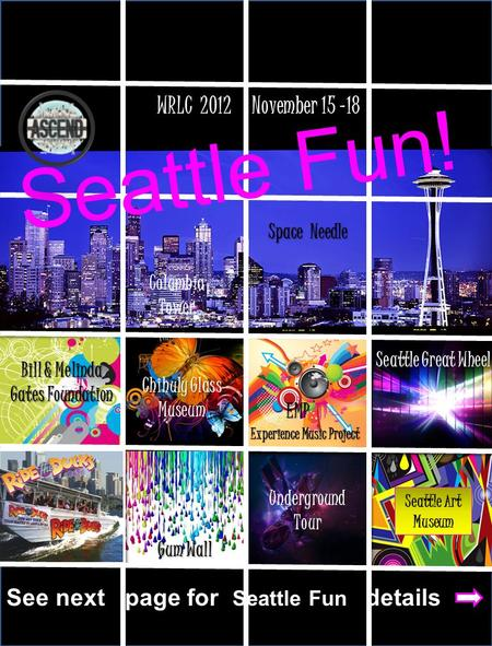 Seattle Fun! WRLC 2012 November 15 -18 Space Needle Columbia Tower Gum Wall UndergroundTour Seattle Great Wheel Chihuly Glass Museum EMP EMP Experience.