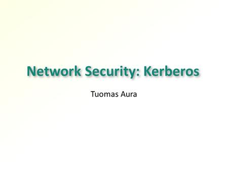 Network Security: Kerberos Tuomas Aura. 2 Outline Kerberos authentication Kerberos in Windows domains.